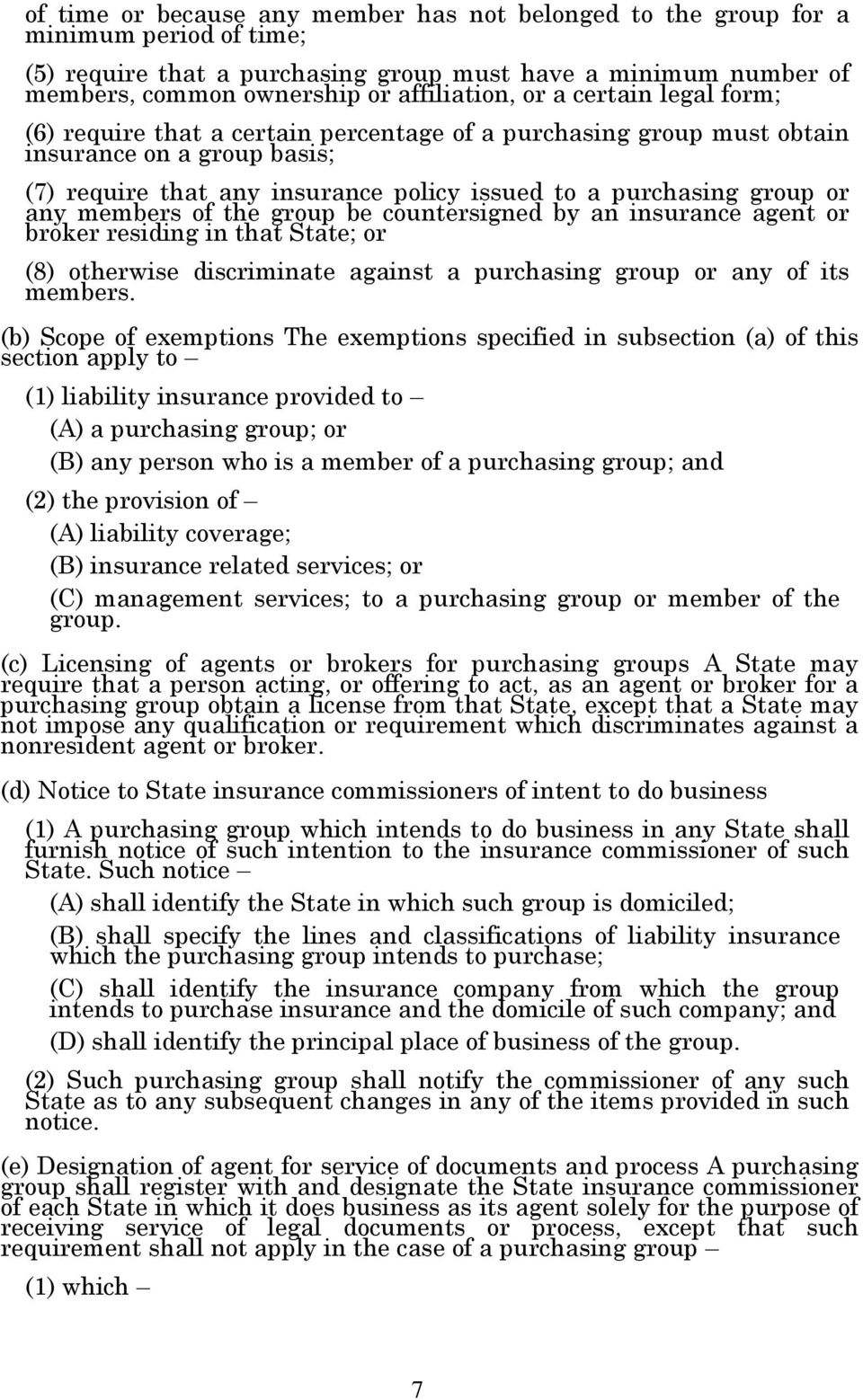 members of the group be countersigned by an insurance agent or broker residing in that State; or (8) otherwise discriminate against a purchasing group or any of its members.