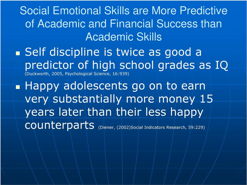 2005, Psychological Science, 16:939) Happy adolescents go on to earn very substantially more
