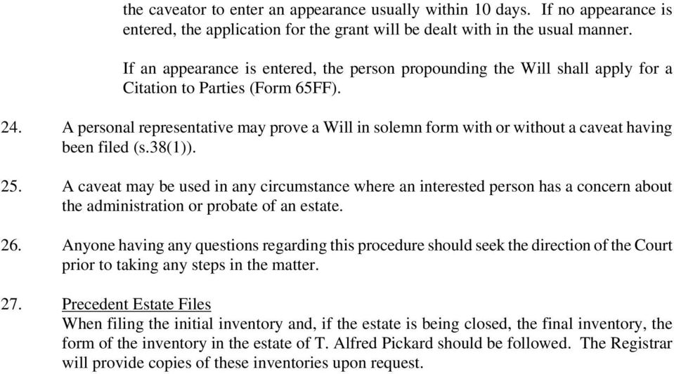 A personal representative may prove a Will in solemn form with or without a caveat having been filed (s.38(1)). 25.