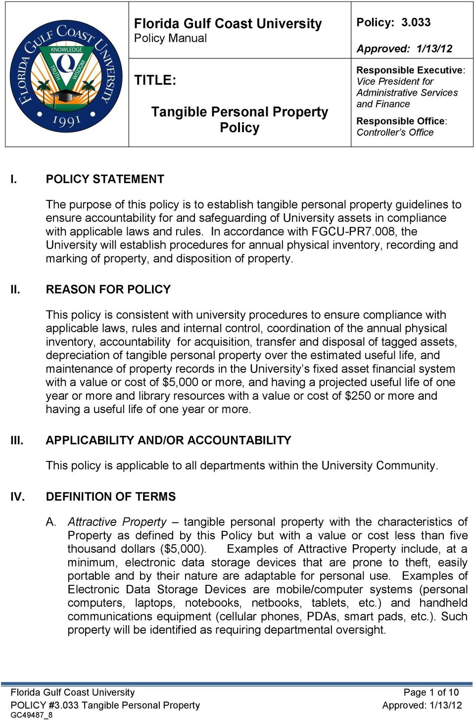 POLICY STATEMENT The purpose of this policy is to establish tangible personal property guidelines to ensure accountability for and safeguarding of University assets in compliance with applicable laws