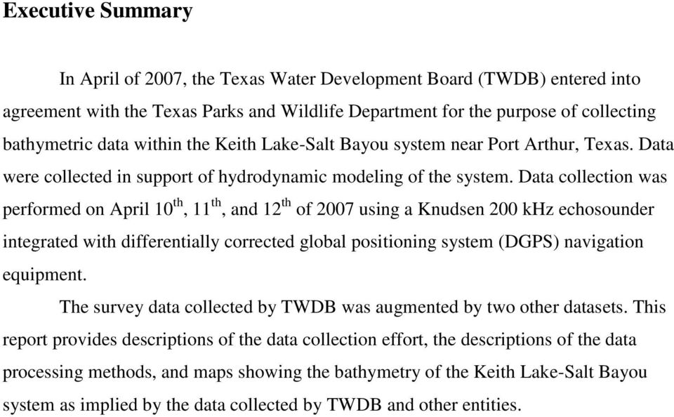 Data collection was performed on April 10 th, 11 th, and 12 th of 2007 using a Knudsen 200 khz echosounder integrated with differentially corrected global positioning system (DGPS) navigation