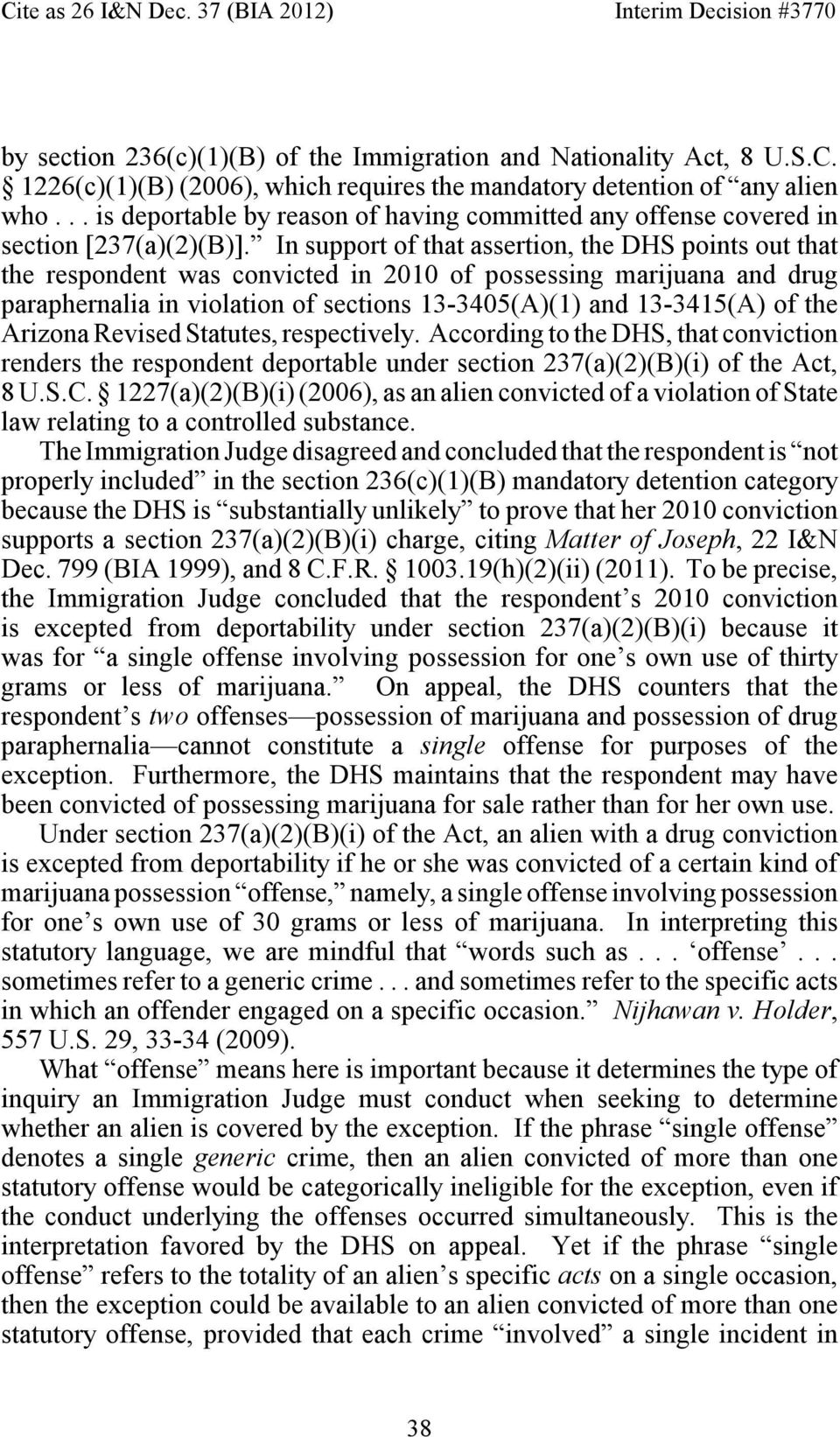 In support of that assertion, the DHS points out that the respondent was convicted in 2010 of possessing marijuana and drug paraphernalia in violation of sections 13-3405(A)(1) and 13-3415(A) of the