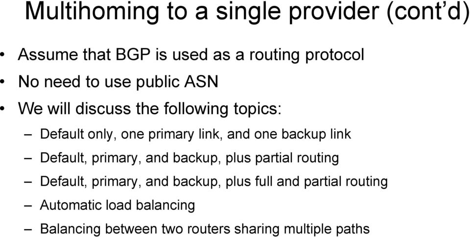 backup link Default, primary, and backup, plus partial routing Default, primary, and backup, plus