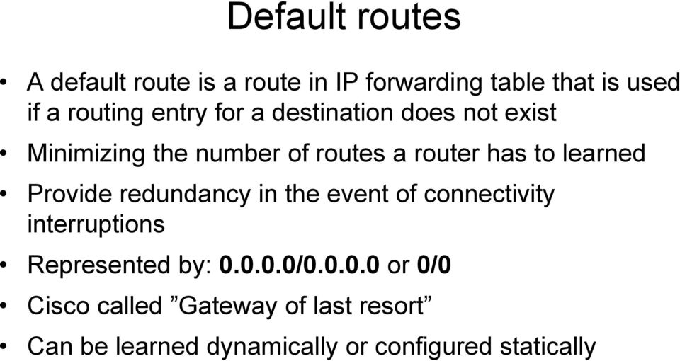 learned Provide redundancy in the event of connectivity interruptions Represented by: 0.0.0.0/0.