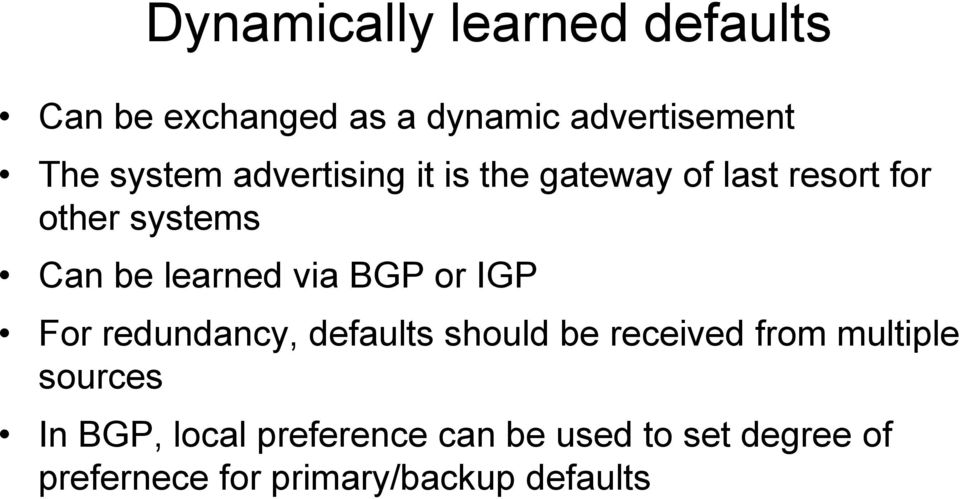 BGP or IGP For redundancy, defaults should be received from multiple sources In