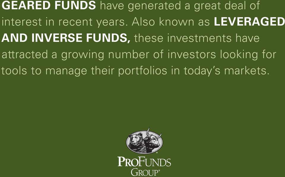 Also known as LEVERAGED AND INVERSE FUNDS, these