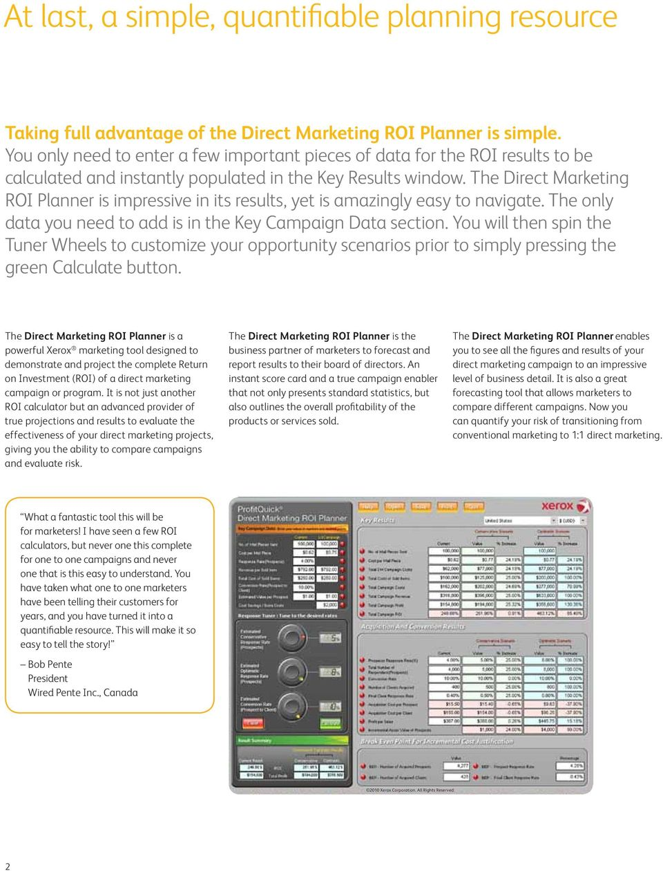 The Direct Marketing ROI Planner is impressive in its results, yet is amazingly easy to navigate. The only data you need to add is in the Key Campaign Data section.