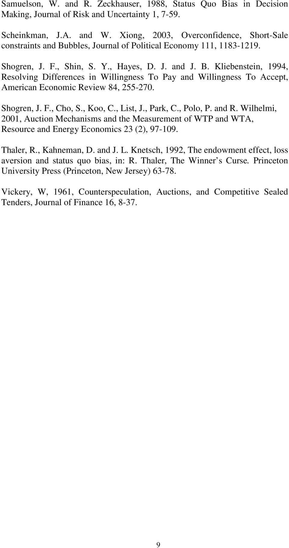Shogren, J. F., Cho, S., Koo, C., List, J., Park, C., Polo, P. and R. Wilhelmi, 2001, Auction Mechanisms and the Measurement of WTP and WTA, Resource and Energy Economics 23 (2), 97-109. Thaler, R.