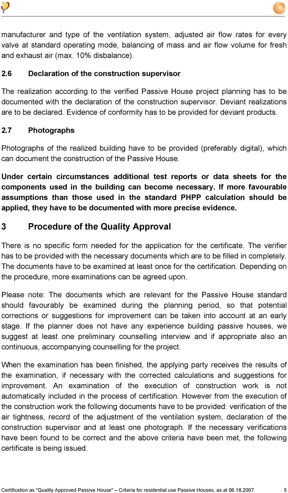 6 Declaration of the construction supervisor The realization according to the verified Passive House project planning has to be documented with the declaration of the construction supervisor.