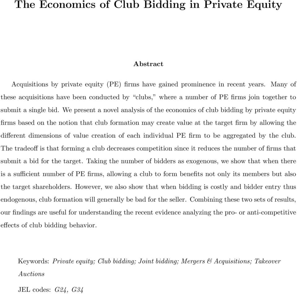 We present a novel analysis of the economics of club bidding by private equity firms based on the notion that club formation may create value at the target firm by allowing the different dimensions