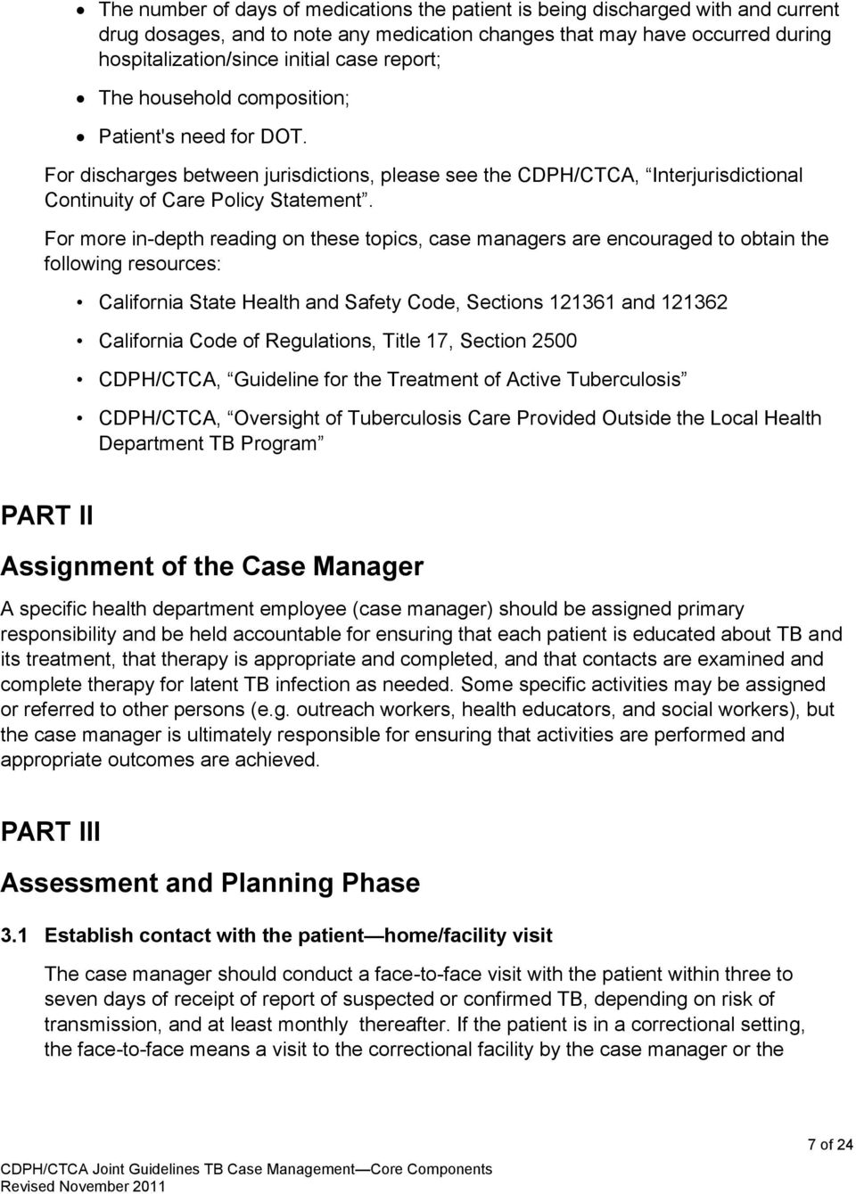 For more in-depth reading on these topics, case managers are encouraged to obtain the following resources: California State Health and Safety Code, Sections 121361 and 121362 California Code of