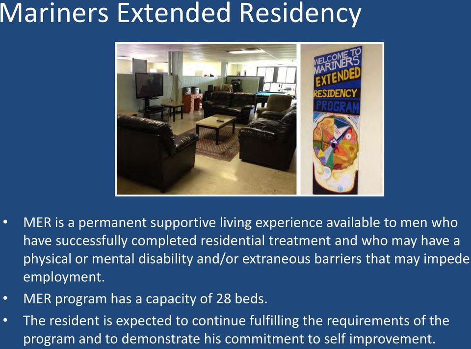 extraneous barriers that may impede employment. MER program has a capacity of 28 beds.