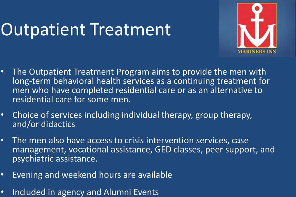 Choice of services including individual therapy, group therapy, and/or didactics The men also have access to crisis intervention services,