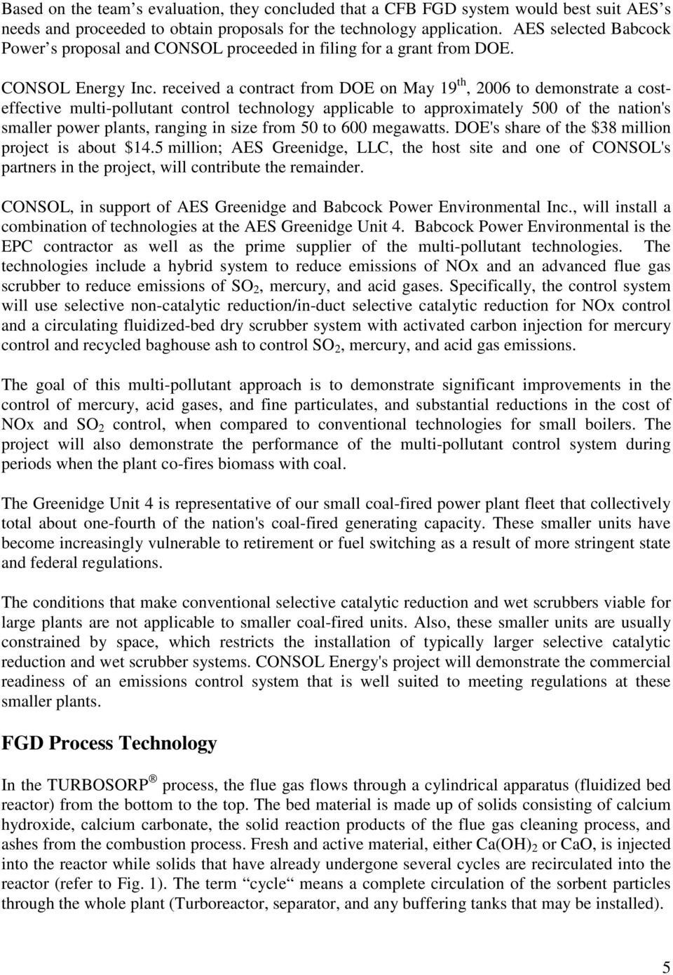 received a contract from DOE on May 19 th, 2006 to demonstrate a costeffective multi-pollutant control technology applicable to approximately 500 of the nation's smaller power plants, ranging in size