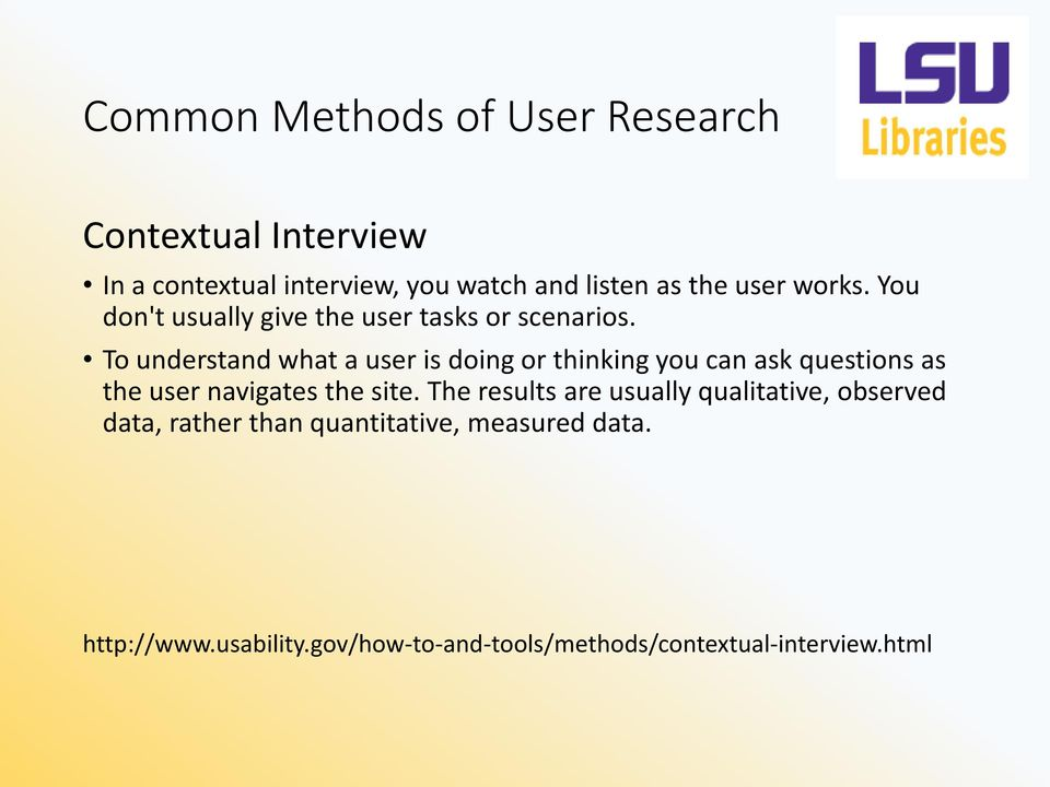 To understand what a user is doing or thinking you can ask questions as the user navigates the site.