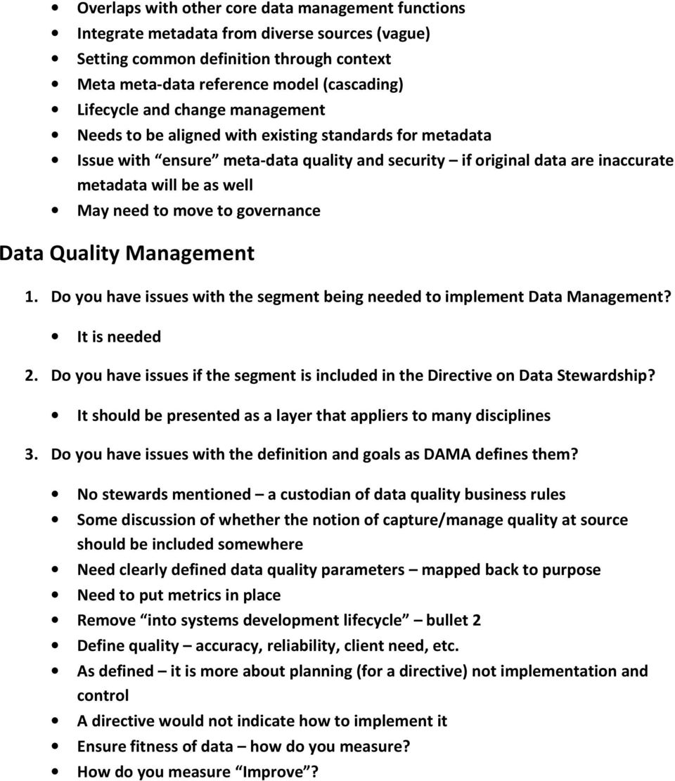 to governance Data Quality Management It is needed It should be presented as a layer that appliers to many disciplines No stewards mentioned a custodian of data quality business rules Some discussion