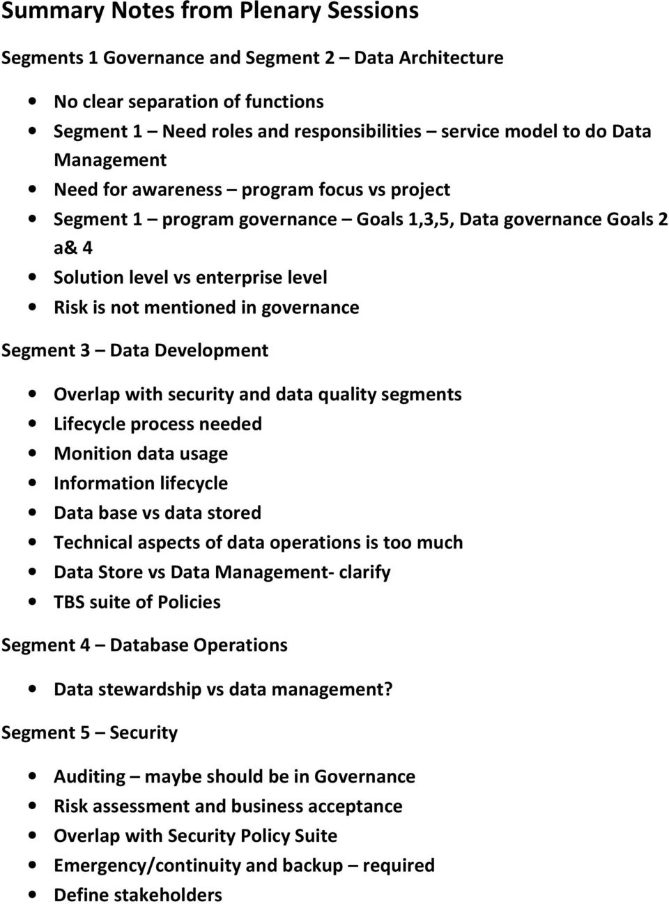 Segment 3 Data Development Overlap with security and data quality segments Lifecycle process needed Monition data usage Information lifecycle Data base vs data stored Technical aspects of data