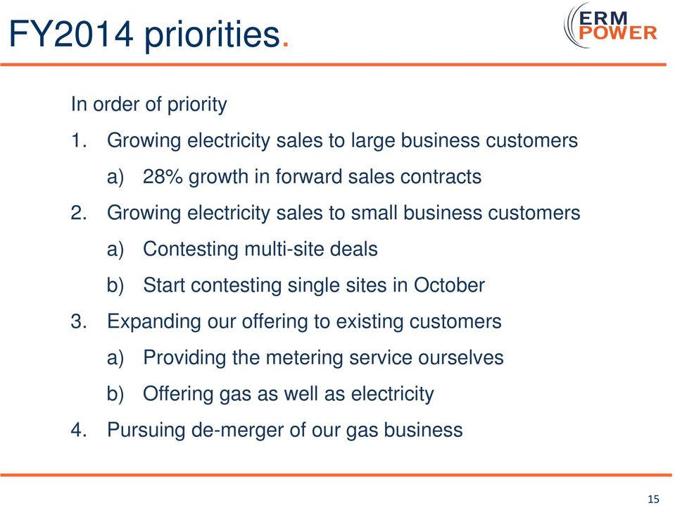 Growing electricity sales to small business customers a) Contesting multi-site deals b) Start contesting single