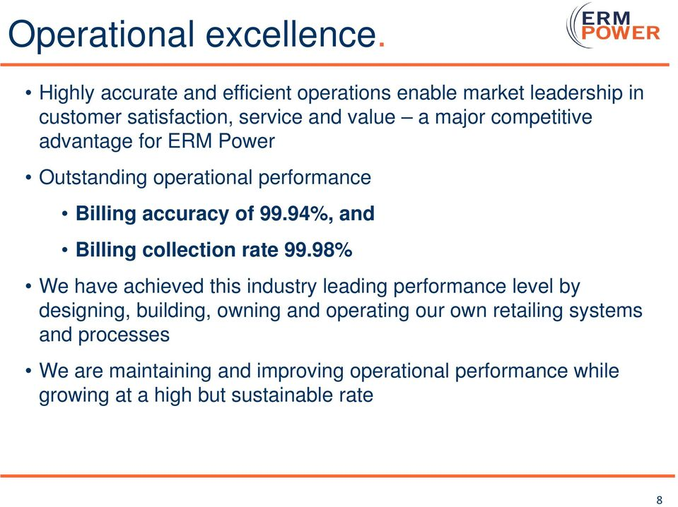 advantage for ERM Power Outstanding operational performance Billing accuracy of 99.94%, and Billing collection rate 99.