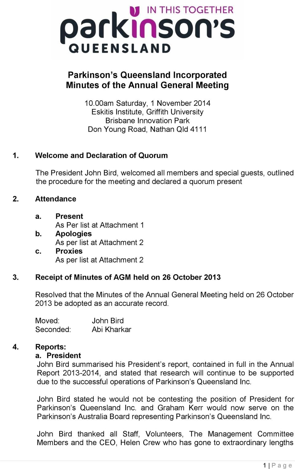 Welcome and Declaration of Quorum The President, welcomed all members and special guests, outlined the procedure for the meeting and declared a quorum present 2. Attendance a.