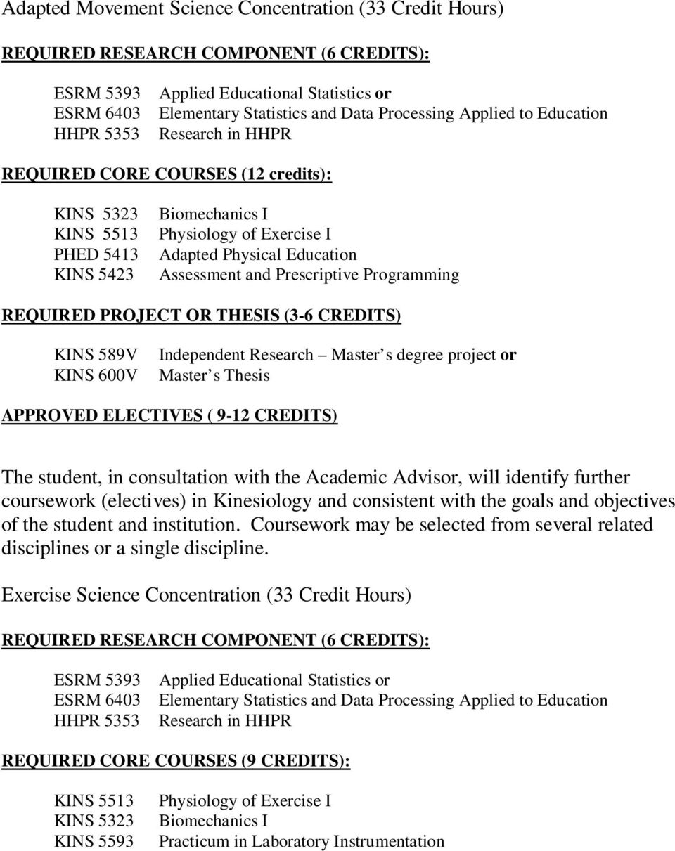Assessment and Prescriptive Programming REQUIRED PROJECT OR THESIS (3-6 CREDITS) KINS 589V KINS 600V Independent Research Master s degree project or Master s Thesis APPROVED ELECTIVES ( 9-12 CREDITS)