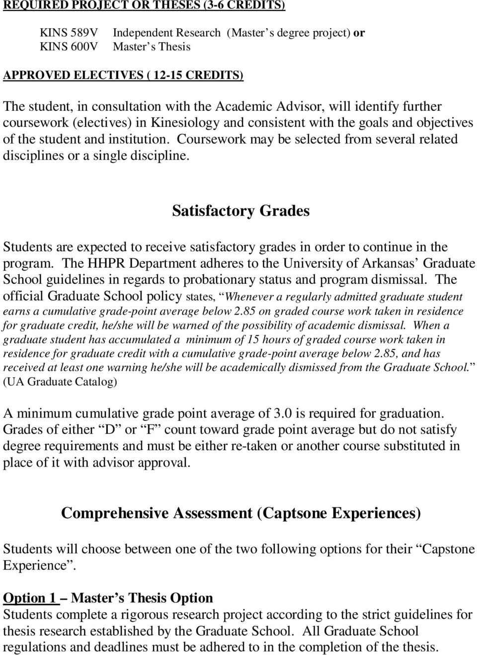 Coursework may be selected from several related disciplines or a single discipline. Satisfactory Grades s are expected to receive satisfactory grades in order to continue in the program.