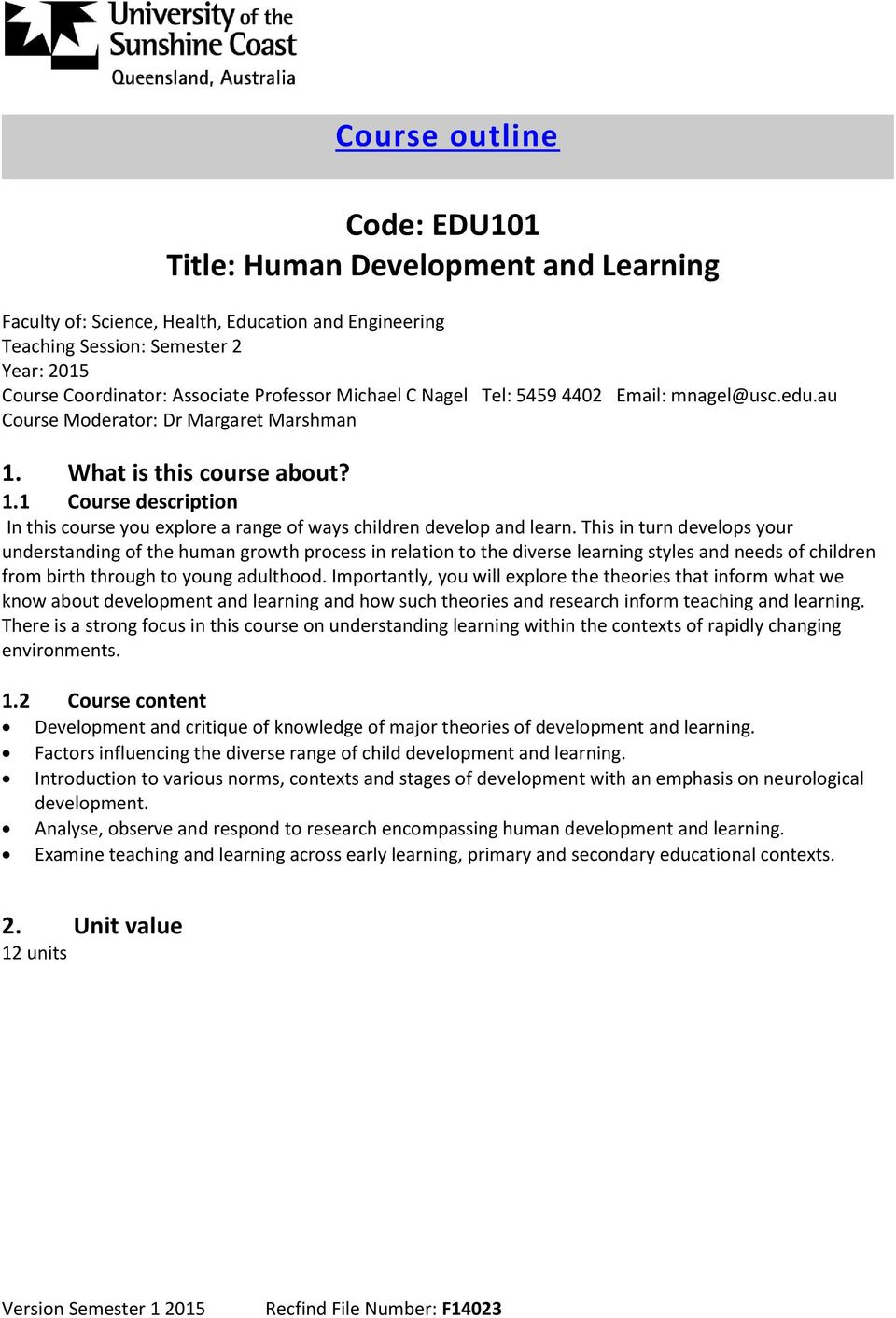 This in turn develops your understanding of the human growth process in relation to the diverse learning styles and needs of children from birth through to young adulthood.
