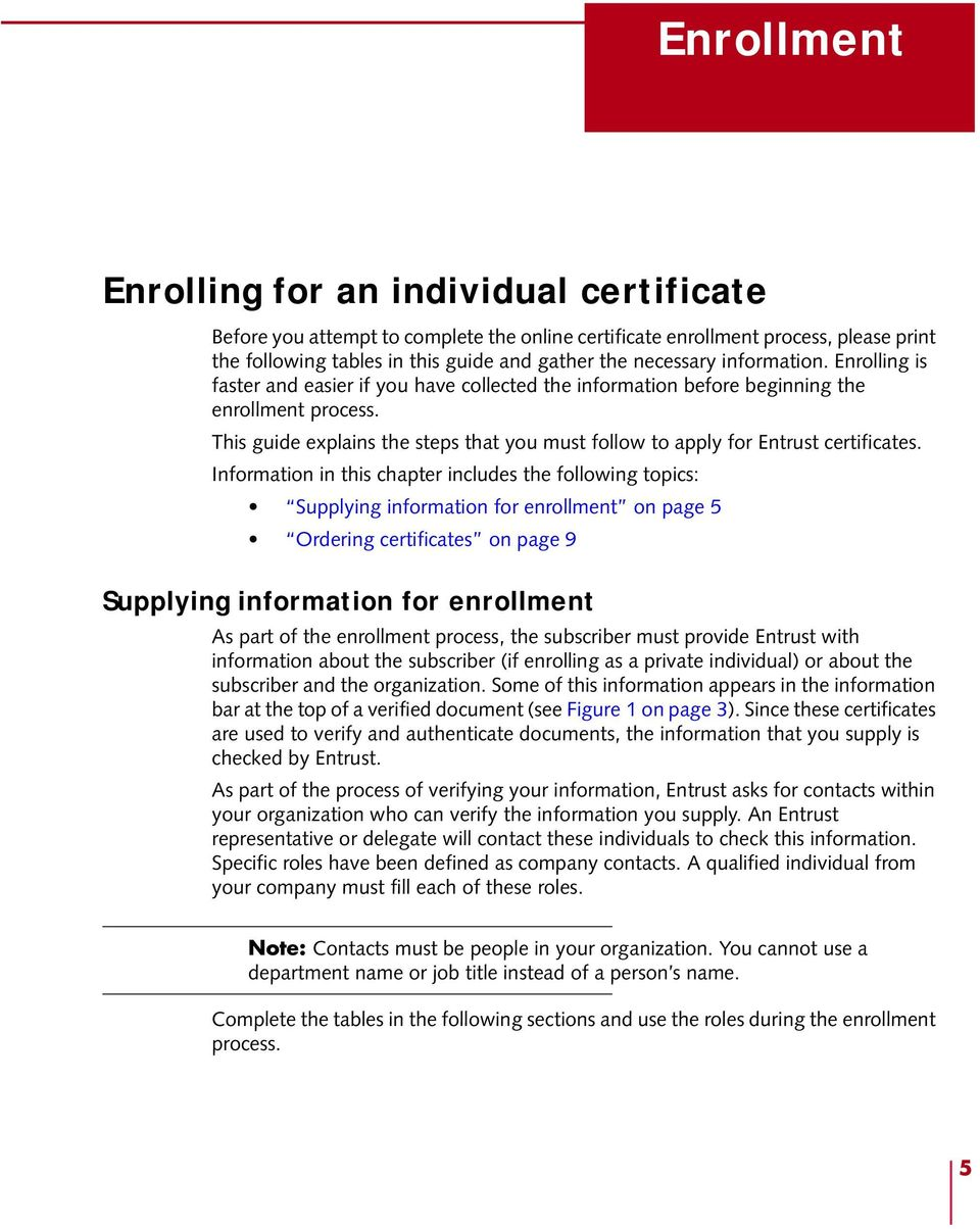 This guide explains the steps that you must follow to apply for Entrust certificates.