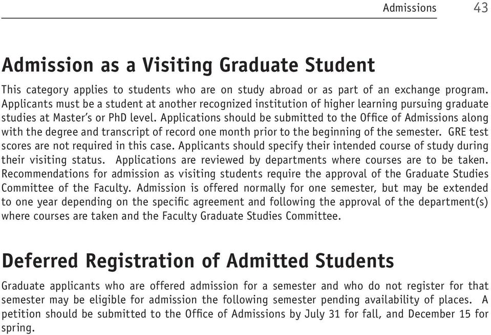 Applications should be submitted to the Office of Admissions along with the degree and transcript of record one month prior to the beginning of the semester.