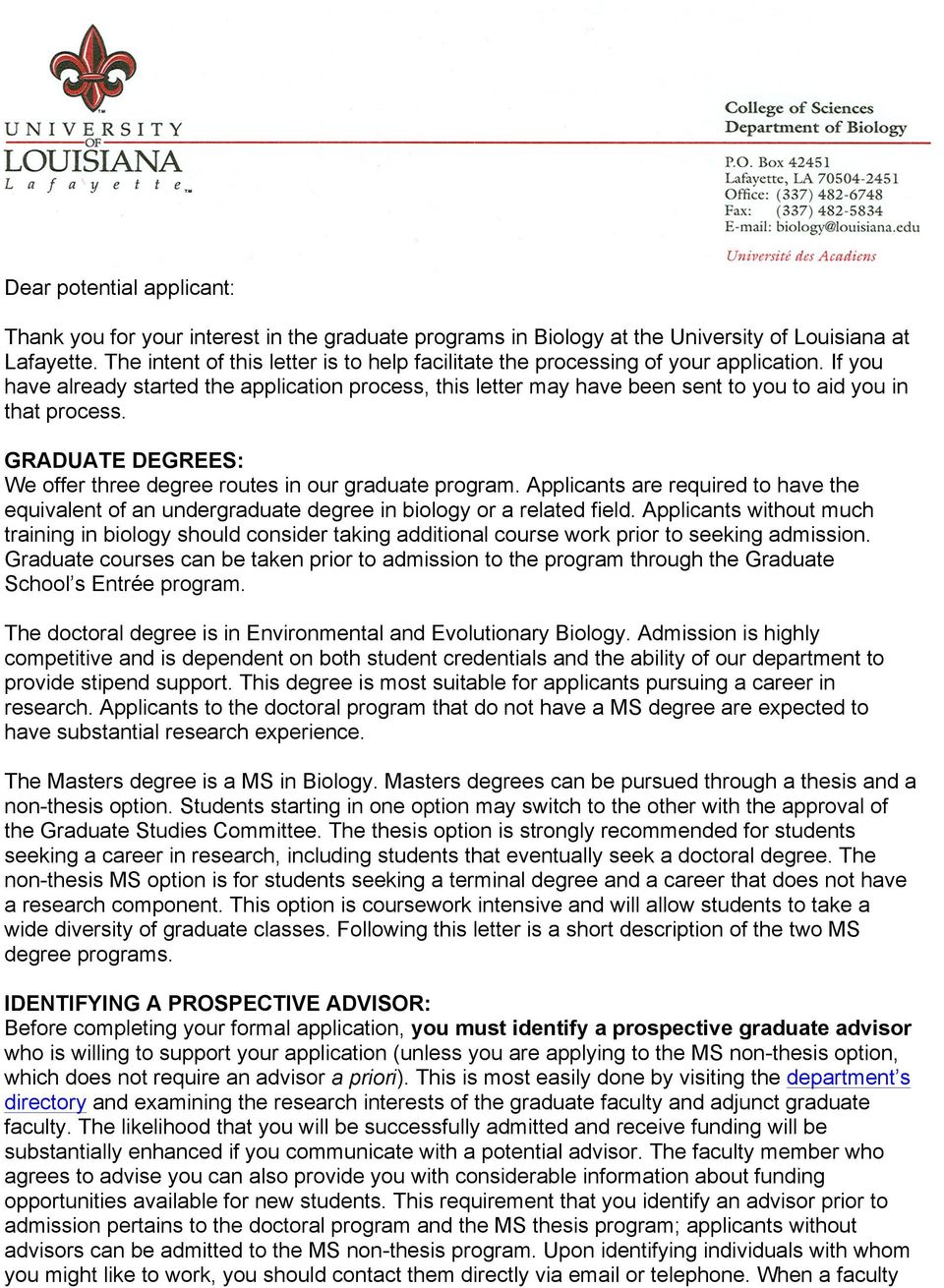 If you have already started the application process, this letter may have been sent to you to aid you in that process. GRADUATE DEGREES: We offer three degree routes in our graduate program.