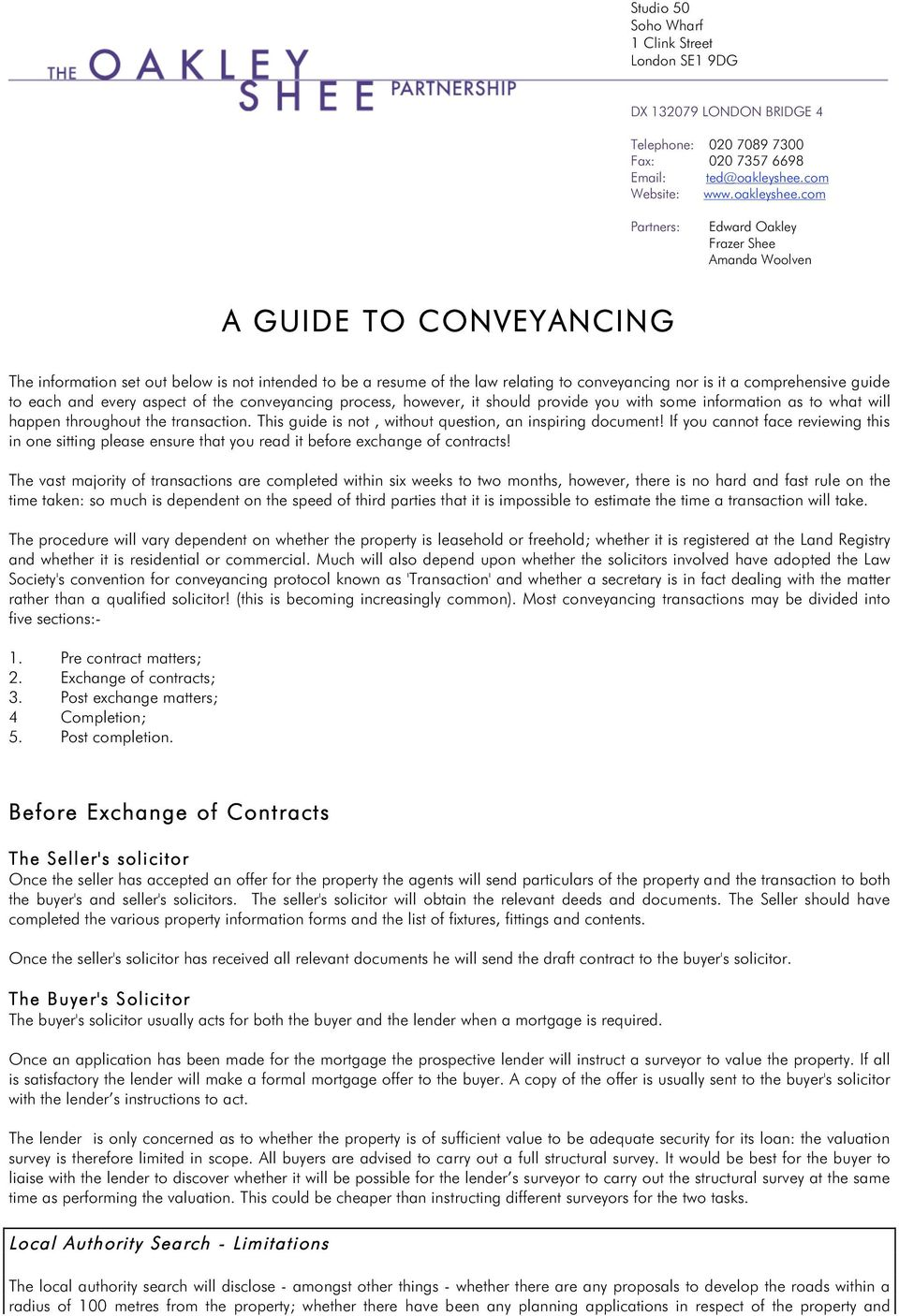 com Partners: Edward Oakley Frazer Shee Amanda Woolven A GUIDE TO CONVEYANCING The information set out below is not intended to be a resume of the law relating to conveyancing nor is it a