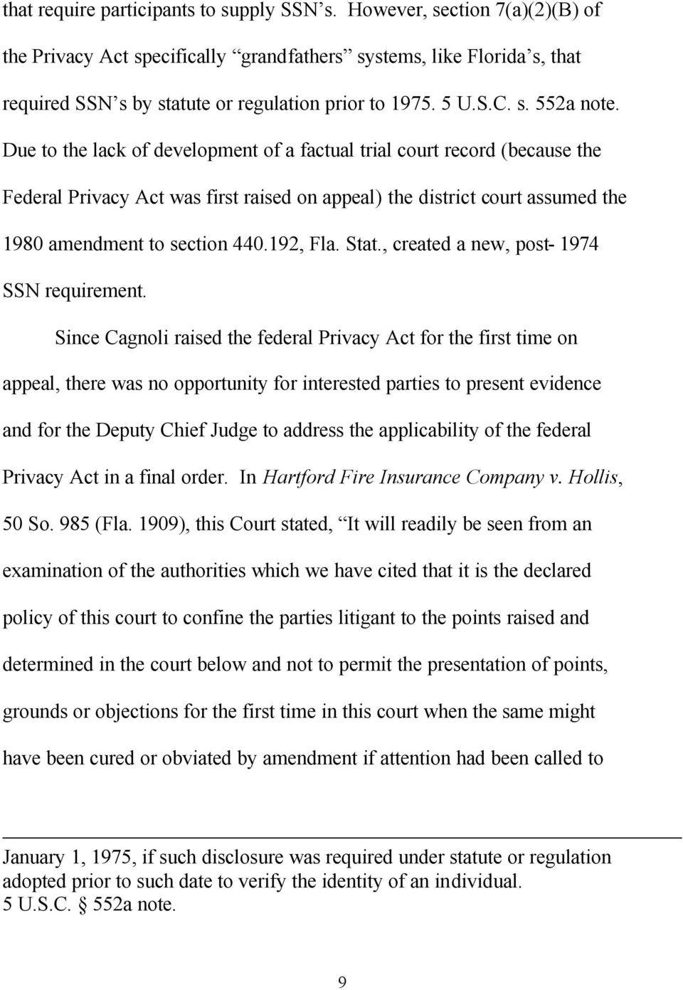Due to the lack of development of a factual trial court record (because the Federal Privacy Act was first raised on appeal) the district court assumed the 1980 amendment to section 440.192, Fla. Stat.