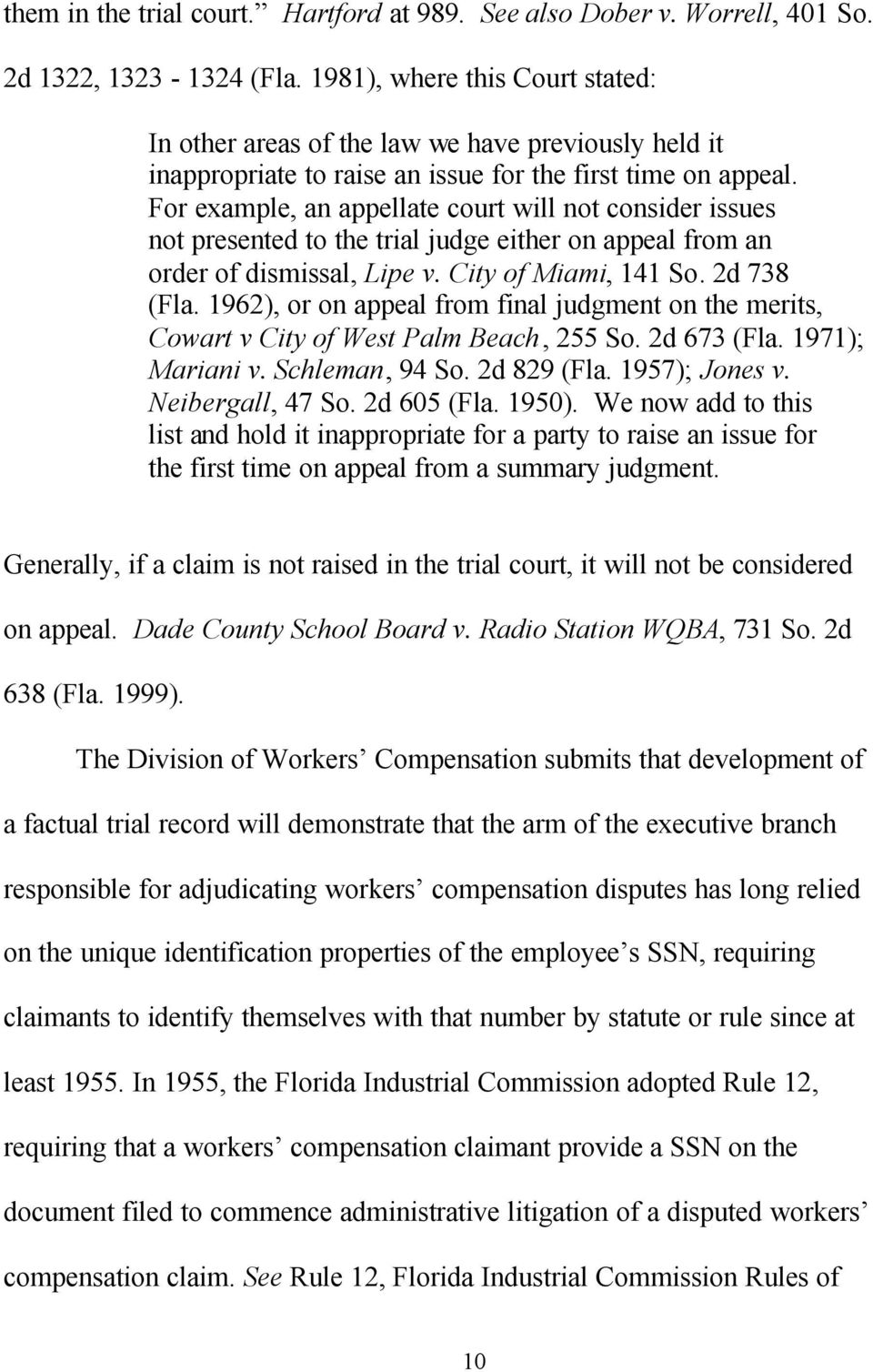 For example, an appellate court will not consider issues not presented to the trial judge either on appeal from an order of dismissal, Lipe v. City of Miami, 141 So. 2d 738 (Fla.