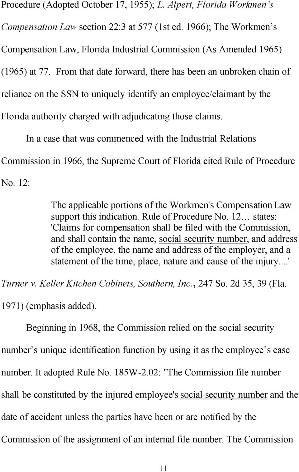 From that date forward, there has been an unbroken chain of reliance on the SSN to uniquely identify an employee/claimant by the Florida authority charged with adjudicating those claims.