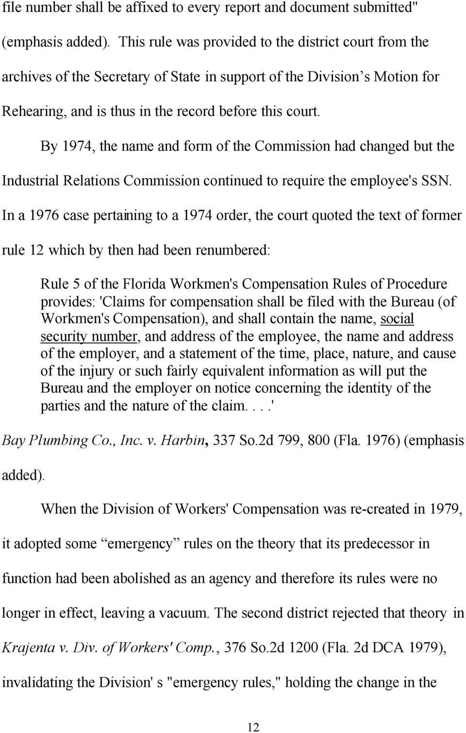By 1974, the name and form of the Commission had changed but the Industrial Relations Commission continued to require the employee's SSN.