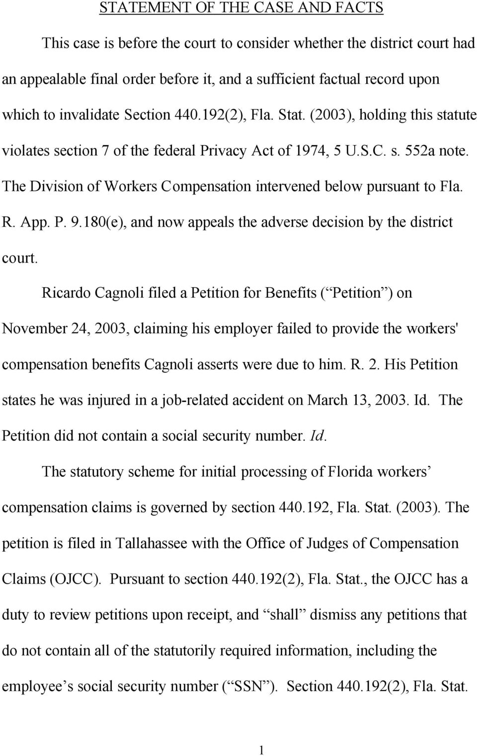The Division of Workers Compensation intervened below pursuant to Fla. R. App. P. 9.180(e), and now appeals the adverse decision by the district court.