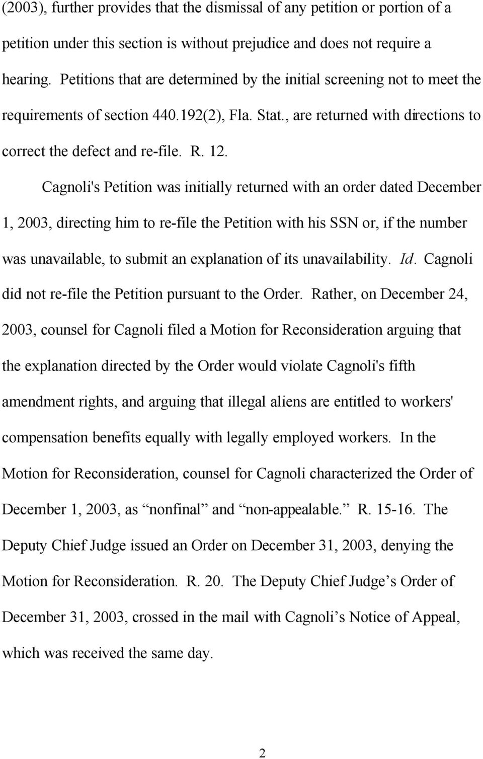 Cagnoli's Petition was initially returned with an order dated December 1, 2003, directing him to re-file the Petition with his SSN or, if the number was unavailable, to submit an explanation of its