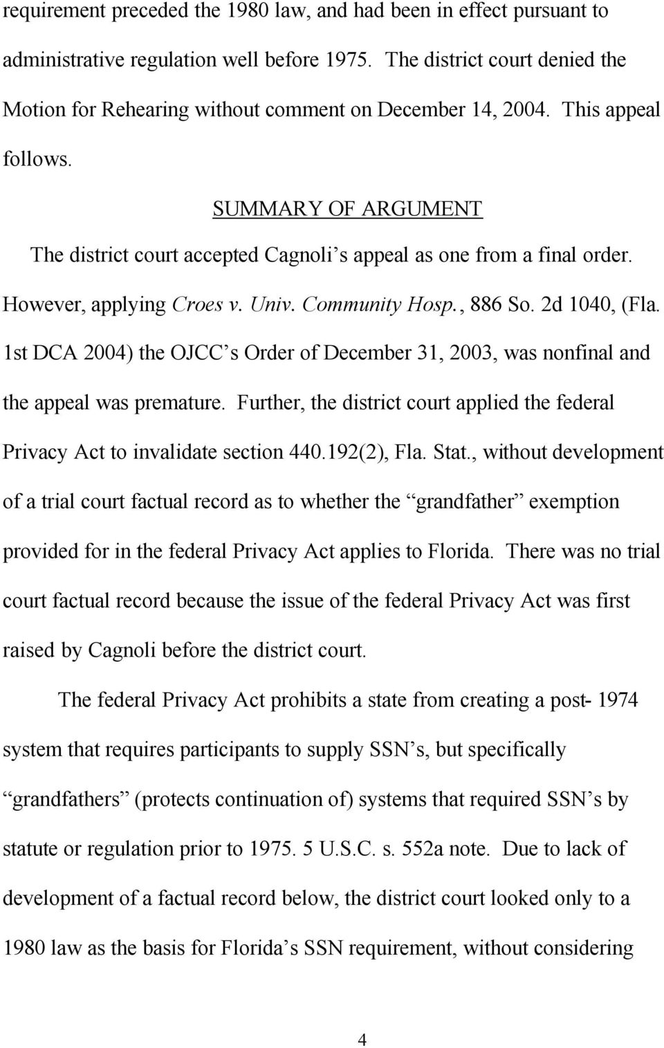 SUMMARY OF ARGUMENT The district court accepted Cagnoli s appeal as one from a final order. However, applying Croes v. Univ. Community Hosp., 886 So. 2d 1040, (Fla.