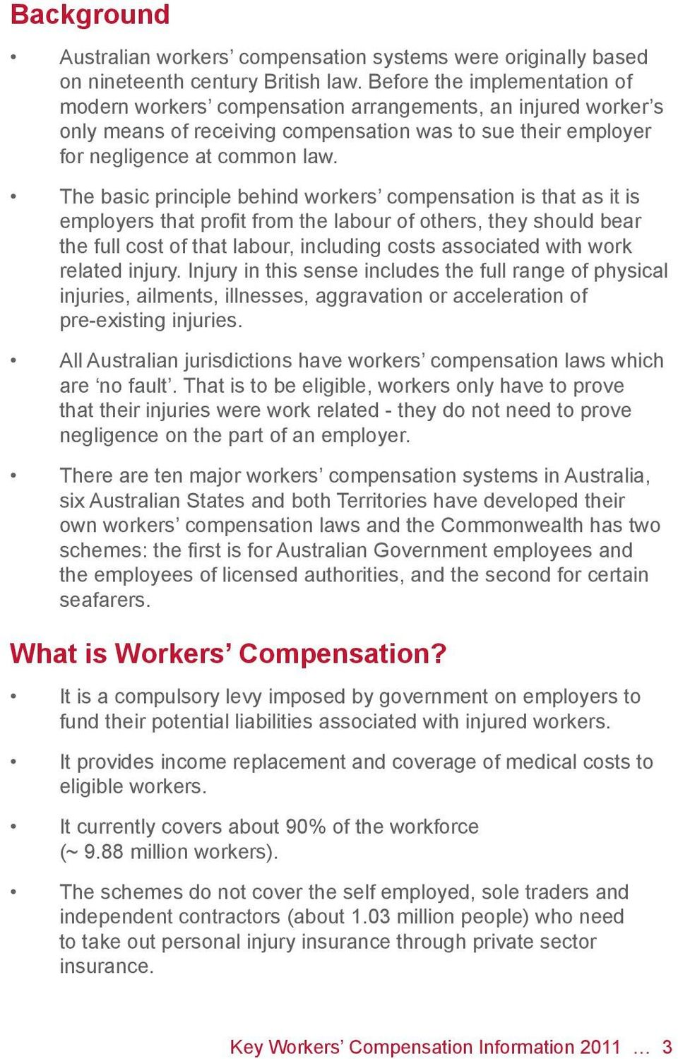 The basic principle behind workers compensation is that as it is employers that profit from the labour of others, they should bear the full cost of that labour, including costs associated with work