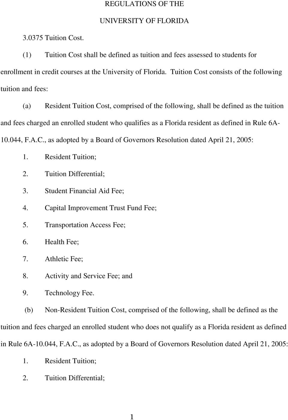as defined in Rule 6A- 10.044, F.A.C., as adopted by a Board of Governors Resolution dated April 21, 2005: 1. ; 2. Tuition Differential; 3. Aid Fee; 4. Improvement Trust Fund Fee; 5. Access Fee; 6.