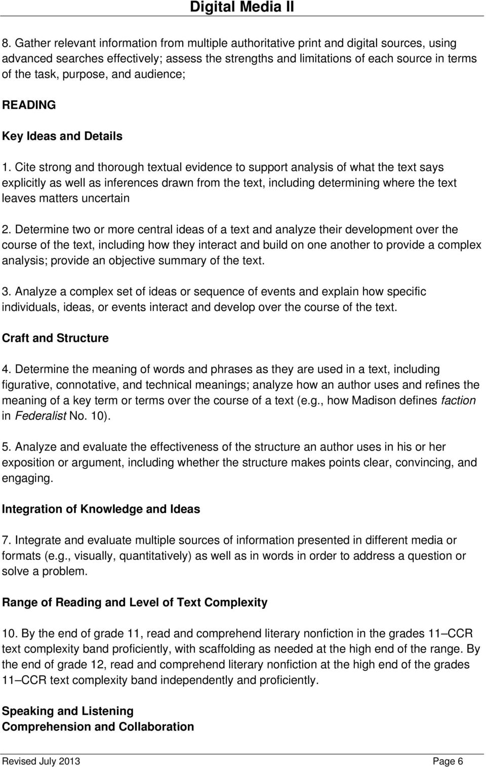 Cite strong and thorough textual evidence to support analysis of what the text says explicitly as well as inferences drawn from the text, including determining where the text leaves matters uncertain