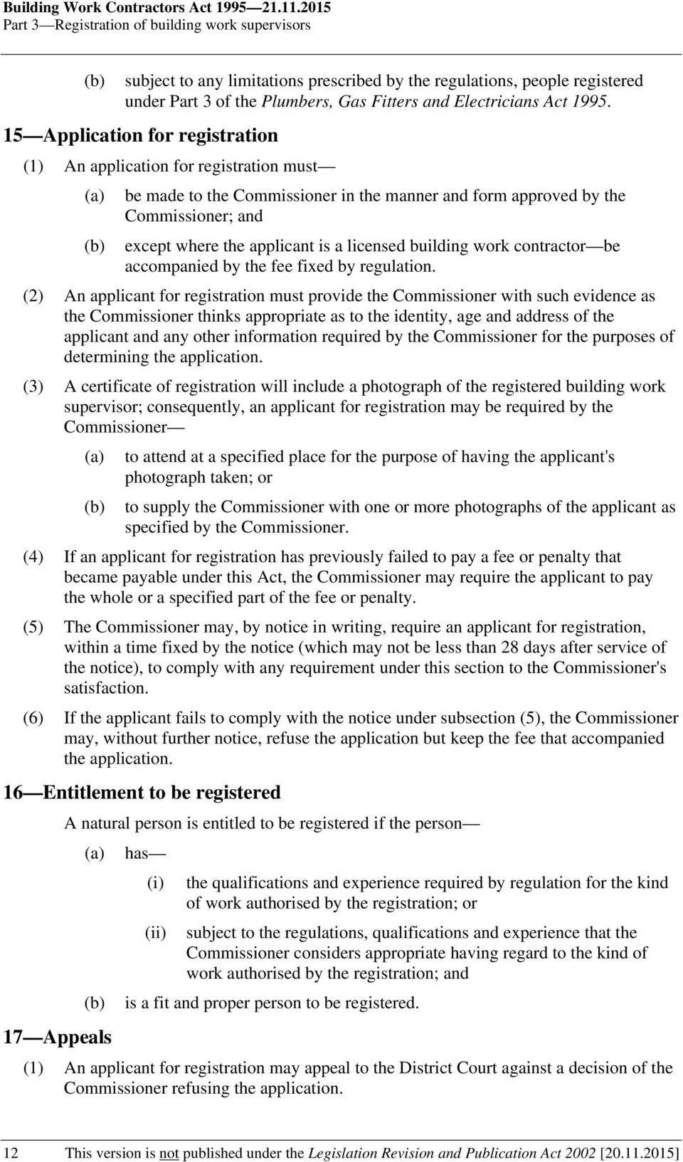 15 Application for registration (1) An application for registration must be made to the Commissioner in the manner and form approved by the Commissioner; and except where the applicant is a licensed