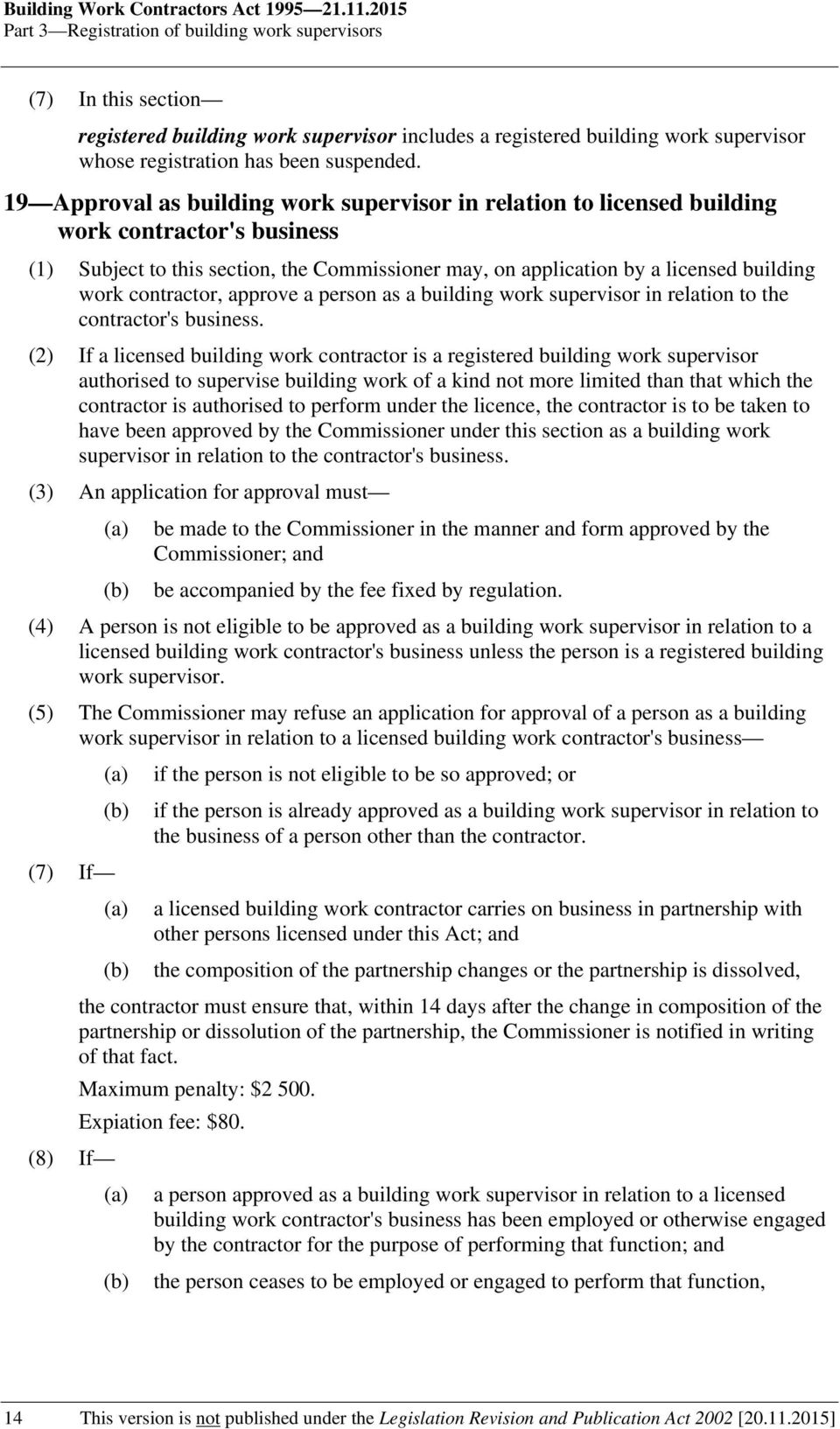 19 Approval as building work supervisor in relation to licensed building work contractor's business (1) Subject to this section, the Commissioner may, on application by a licensed building work