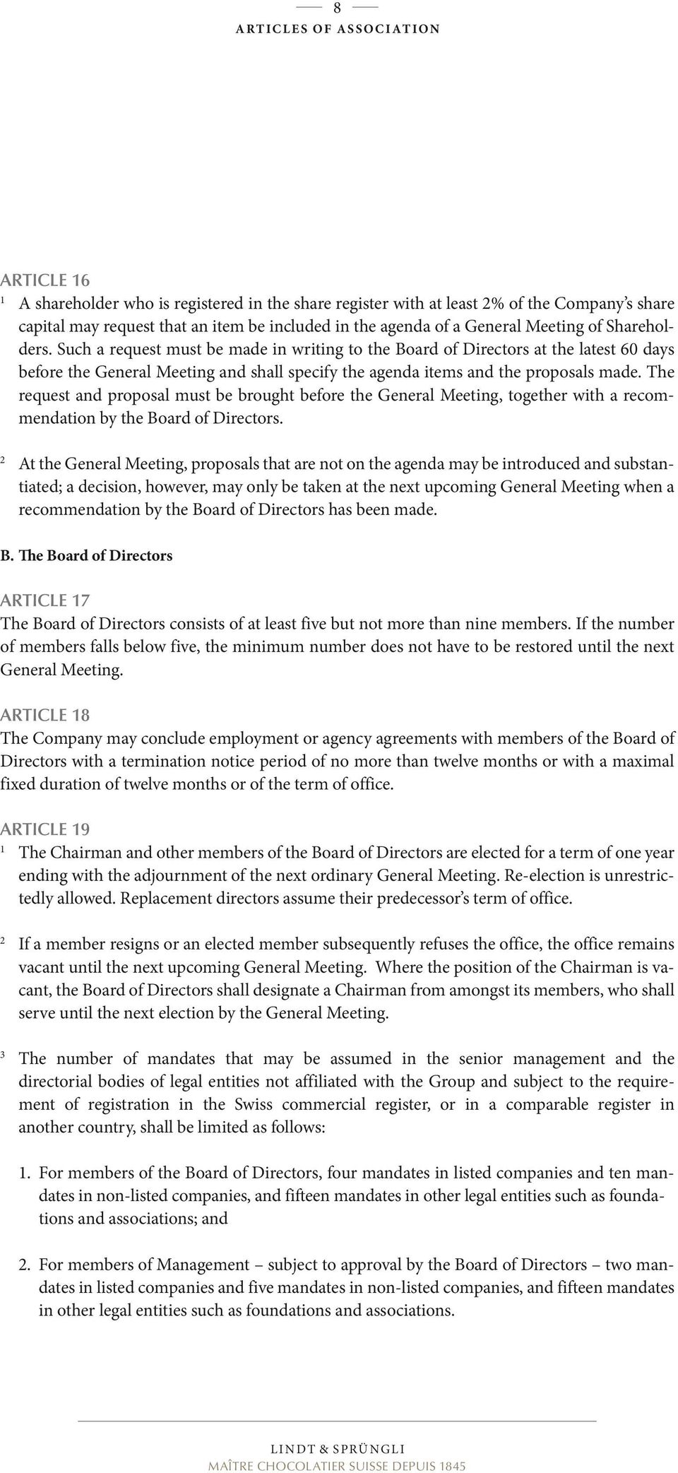 The request and proposal must be brought before the General Meeting, together with a recommendation by the Board of Directors.