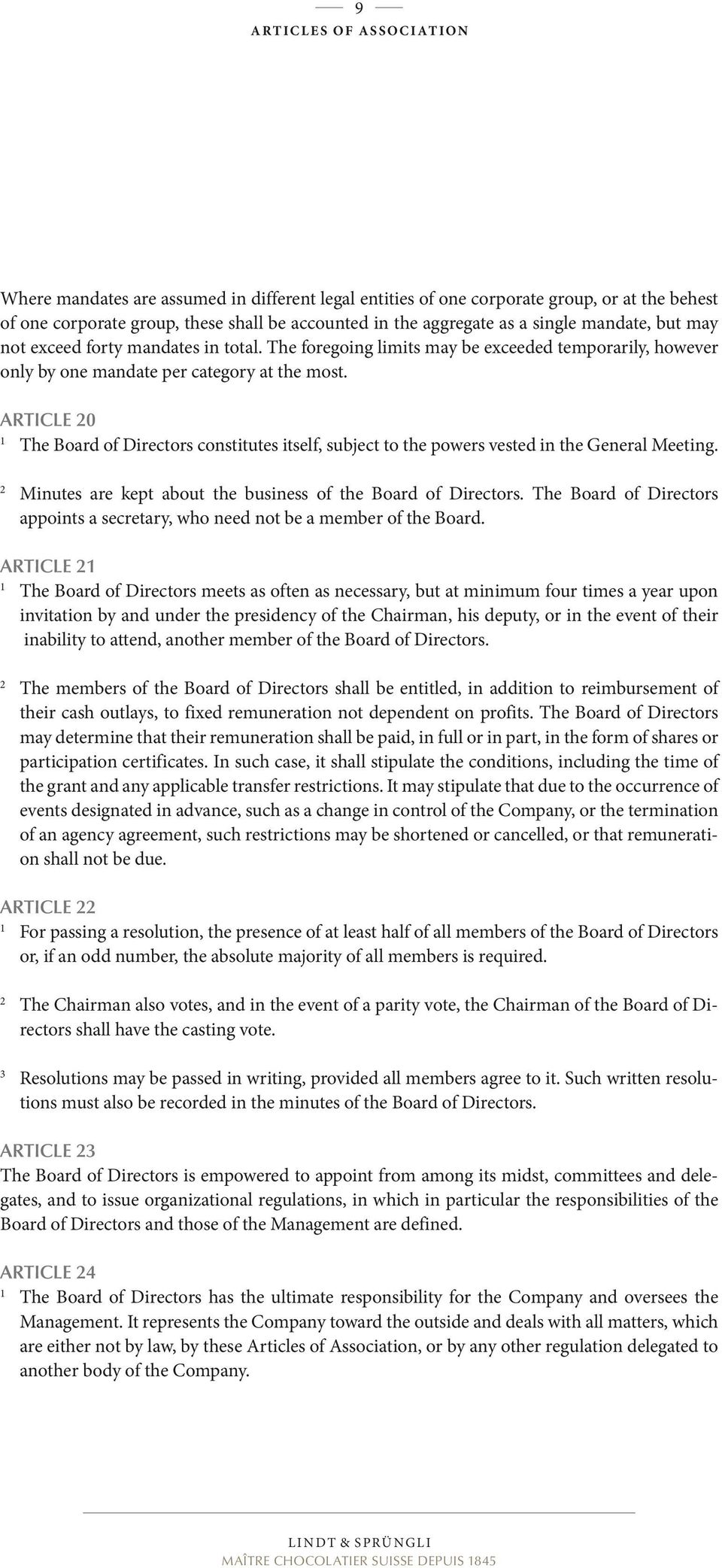 ARTICLE 0 The Board of Directors constitutes itself, subject to the powers vested in the General Meeting. Minutes are kept about the business of the Board of Directors.