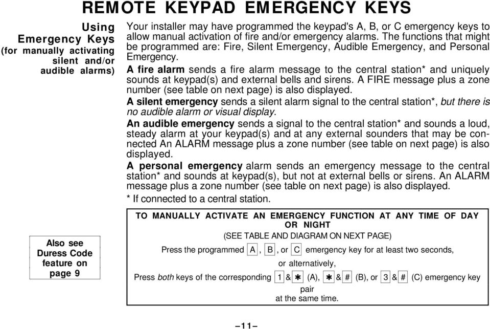 A fire alarm sends a fire alarm message to the central station* and uniquely sounds at keypad(s) and external bells and sirens.