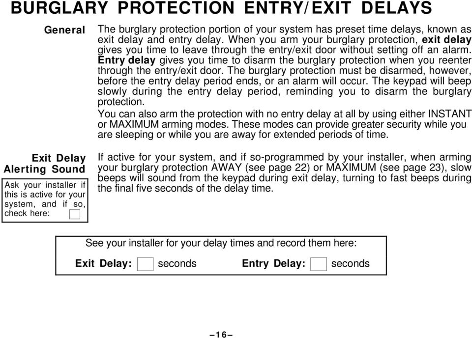 Entry delay gives you time to disarm the burglary protection when you reenter through the entry/exit door.