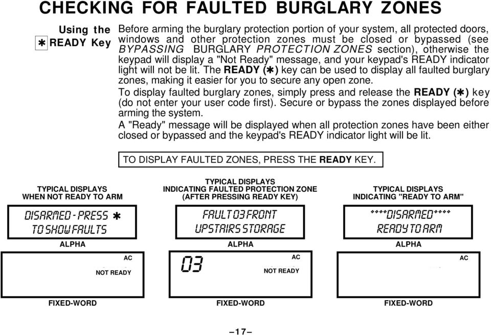The READY ( ) key can be used to display all faulted burglary zones, making it easier for you to secure any open zone.