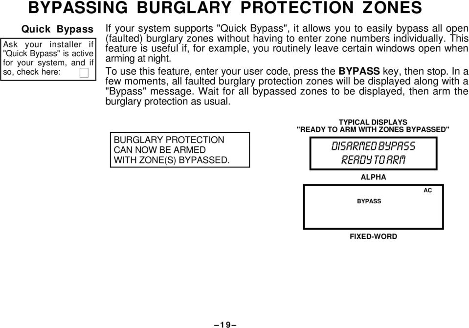 "To use this feature, enter your user code, press the BYPASS key, then stop. In a few moments, all faulted burglary protection zones will be displayed along with a ""Bypass"" message."