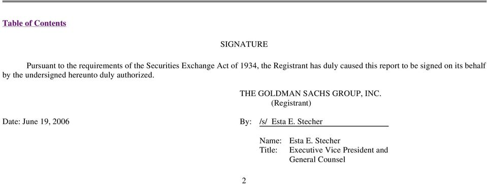 undersigned hereunto duly authorized. THE GOLDMAN SACHS GROUP, INC.